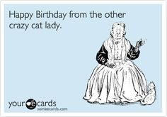 Funny Birthday Ecard: Happy Birthday from the other crazy cat lady.