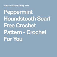 Peppermint Houndstooth Scarf Free Crochet Pattern - Crochet For You