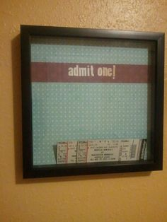 """Admit One"": Just need a shadow box and some old ticket stubs. I plan on filling mine up soon!"