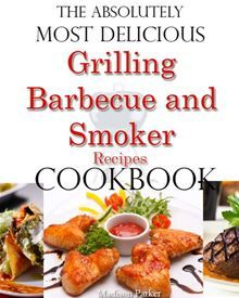 Learn the secrets of becoming the best BBQ chef with The Absolutely Most Delicious Grilling, Barbecue and Smoker Recipes Cookbook By Madison Parker. Click Here to buy this eBook: http://www.kobobooks.com/ebook/The-Absolutely-Most-Delicious-Grilling/book-psg_tC_x1UW7KjsPBPrqlg/page1.html# #kobo #ebooks