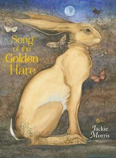 Morris, Jackie. Song of the Golden Hare Publisher: Frances Lincoln Children's Books. ISBN: 9781847804501