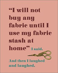 "Art print for your sewing Studio wall - exclusive to Sew Different.  ""I will not buy any fabric until I use my fabric stash at home..."" Printed on high quality, heavy weight paper with a cream mount, these gorgeous graphics will make any sewing room special."