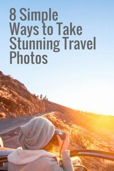 8 Simple Ways to Take Stunning Travel Photos | Top Photography Tips | How To Take The Best Photographs On Your Next Vacation