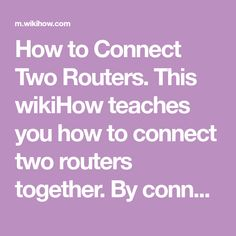How to Connect Two Routers. This wikiHow teaches you how to connect two routers together. By connecting your routers, you can extend both the range and the maximum number of connections that your Internet can handle. The easiest way to...