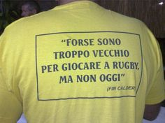 """""""Forse sono troppo vecchio per giocare a rugby, ma non oggi"""" - """"too old to play rugby, but not today"""""""
