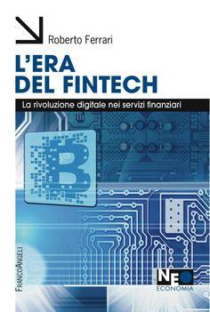 Libro L' era del Fintech. La rivoluzione digitale nei servizi finanziari Roberto Ferrari