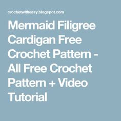 Mermaid Filigree Cardigan Free Crochet Pattern - All Free Crochet Pattern + Video Tutorial