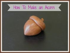 How to Make an Acorn