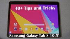 40+ Tips and Tricks for the Samsung Galaxy Tab S 10.5""