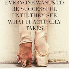 Everyone wants to be successful until they see what it actually takes
