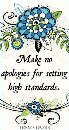 Make no apologies for setting high standards. #quotes #inspiring