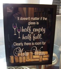 "Wine Cork Holder Shadow Box ""it doesn't matter if the glass is half empty or half full, clearly there's room for more wine"""