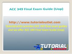 Tutorialoutlet provides ACC 349 final exam guides and we offer ACC 349 Final Exam Guide (Uop)
