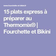 15 plats express à préparer au Thermomix®   Fourchette et Bikini