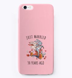 Just Married 30 Years Ago I Phone Case Pink T-Shirt Front  For iPhone 6, 6 Plus, 7 and 7 Plus.  #weddinganniversarygifts #anniversarygifts #anniversary