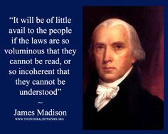 James Madison Poster, It will be of little avail to the people if the laws are so voluminous that they cannot be read, or so incoherent that they cannot be understood