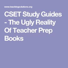 CSET Study Guides - The Ugly Reality Of Teacher Prep Books
