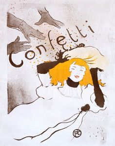 """Confetti by Henri de Toulouse-Lautrec - described as the """"Don Draper"""" of his day...hilarious! But love his ability to catch the eye...."""