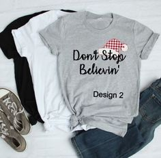Don't Stop Believin T-Shirt, Don't Stop Believing T-Shirt, Funny Christmas T-Shirt, Santa Claus Shirt, Holiday, Christmas Day T-Shirt by ButlerTees on Etsy Christmas Gifts For Grandma, Christmas Shirts, Funny Christmas, Birthday Girl T Shirt, Birthday Fun, Funny Gym Shirts, Football Mom Shirts, Plus Size T Shirts, Gym Humor