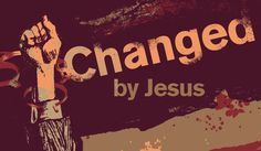 Changed forever and for better by His saving grace! =D