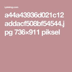 a44a43936d021c12addacf508bf54544.jpg 736×911 piksel