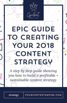 Epic Guide to Creating Your 2018 Content Strategy by Your Content Empire #creativeentrepreneur #bossbabe #contentmarketing #contentstrategy