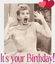 Happy Birthday Have A Fun Filled Day I Love Lucy