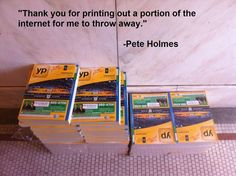 whenever i see a phone book outside my door. I agree with the sentiment, phone-books are just about worthless. Cute Funny Pics, Funny Photos, The Funny, Funny Stuff, Funny Things, Random Stuff, Pete Holmes, Unusual News, Funny Jokes