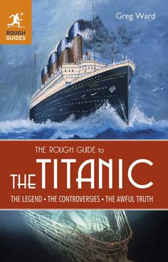 The Rough Guide to the Titanic Book By Greg Ward - Titanic Museum Attraction in Branson, Missouri and Pigeon Forge, Tennessee
