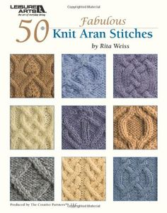 50 Knit Aran Stitches  (Leisure Arts #4530) by Rita Weiss Creative Partners http://www.amazon.com/dp/160140784X/ref=cm_sw_r_pi_dp_v1lUub0VP3K6C