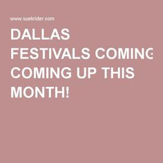DALLAS FESTIVALS COMING UP THIS MONTH!  www.SueKrider.com