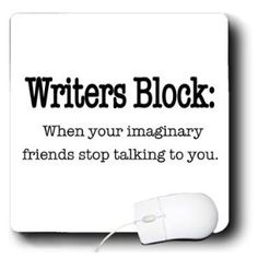 Writer's block: when your imaginary friends stop talking to you.