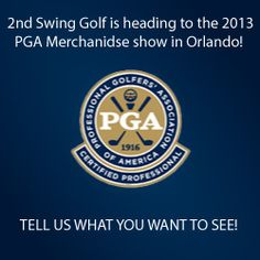 What do you want to see at the PGA Merchandise show? https://www.facebook.com/2ndSwingGolf
