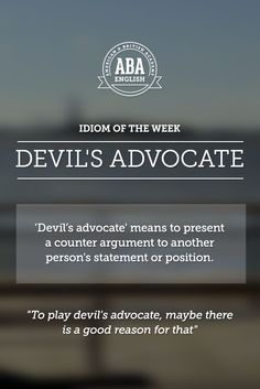 """English #idiom """"the devil's advocate"""" means to present a counter argument to another person's statement or position."""