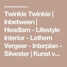 Twinkle Twinkle | Inbetween | Headlam - Lifestyle Interior - Lethem Vergeer - Interplan - Silvester | Kunst van Wonen