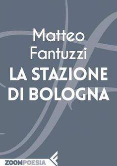 Prezzi e Sconti: La #stazione di bologna  ad Euro 2.99 in #Matteo fantuzzi #Book poesia