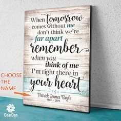 "For a limited time - personalize this at NO EXTRA COST!  ""When tomorrow comes without me, don't thin we're far apart. Remember when you think of me I'm right there in your heart"" Quote on a beautiful wooden image backdrop, premium printed canvas.  ADD YOUR NAME, AND DATE, SELECT YOUR REQUIRED SIZE THEN CLICK ""ADD TO CART"" TO BUY.  To avoid disappointment, please double check spellings on details entered, before completing your order.  Limited time run of this print! Be sure to order while…"