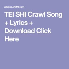 TEI SHI Crawl Song + Lyrics + Download  Click Here