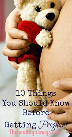 10 Things You Should Know Before Getting Pregnant - The Healthy Honeys #pregnancy #healthy