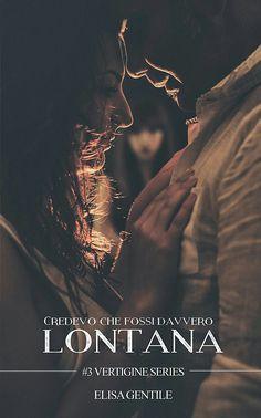 """Recensione """"Credevo che fossi davvero lontana"""", terzo volume della Vertigine Series di Elisa Gentile"""