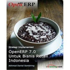 Buku OpenERP 7.0 Untuk Bisnis Retail Indonesia: Strategi Implementasi
