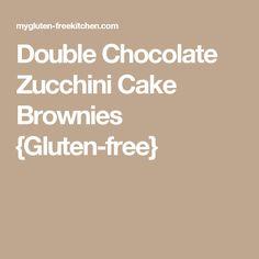 Double Chocolate Zucchini Cake Brownies {Gluten-free}