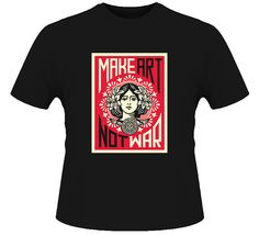 Make Art Not War Sheppard Fairey T Shirt