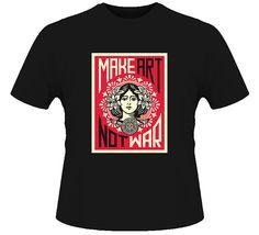 Make Art Not War Sheppard Fairey T Shirt
