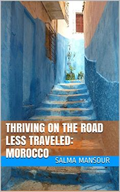Amazon.com: Thriving on the Road Less Traveled: Morocco eBook: Salma Mansour, LingWhit Media Publications: Kindle Store