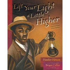 9.6.16:  Lift Your Light a Little Higher: The Story of Stephen Bishop: Slave-Explorer by Heather Henson