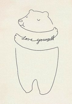love yourself. Bear embracing him self. Thin line illustration. Love Yourself First, Hug Yourself, Happy Thoughts, Inspire Me, Self Love, Stencil, Me Quotes, Doodles, Artsy