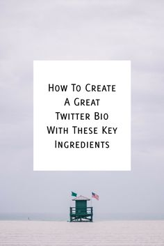 How To Create A Great Twitter Bio With These Key Ingredients