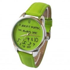 It doesn't matter - I'm always late - Green