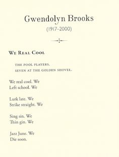 We real cool - Gwendolyn Brooks, 1959 another personal favorite of ...